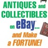 How to Sell Antiques and Collectibles on eBay… And Make a Fortune!
