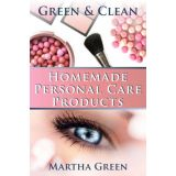 Green and Clean: Homemade Personal Care Products