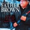 Father Brown Mysteries, The – The Blue Cross, The Secret Garden, The Queer Feet, and The Arrow of Heaven: A Radio Dramatization